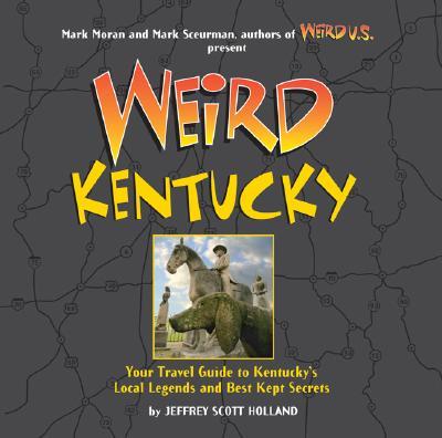 Weird Kentucky By Holland, Jeffrey Scott/ Sceurman, Mark (EDT)/ Moran, Mark (EDT)