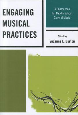 Engaging Musical Practices By Burton, Suzanne L. (EDT)/ Abrahams, Frank (CON)/ Bersh, Brian D. (CON)/ Blair, Deborah (CON)/ Greher, Gena R. (CON)
